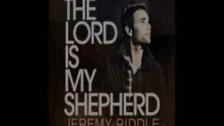 The Lord Is My Shepherd - Jeremy Riddle - March 21, 2011