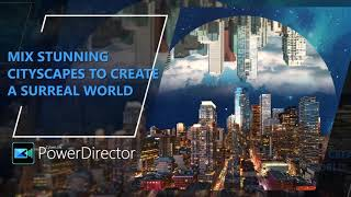 Mix Stunning Cityscapes to Create a Surreal World | PowerDirector Video Editor Tutorial