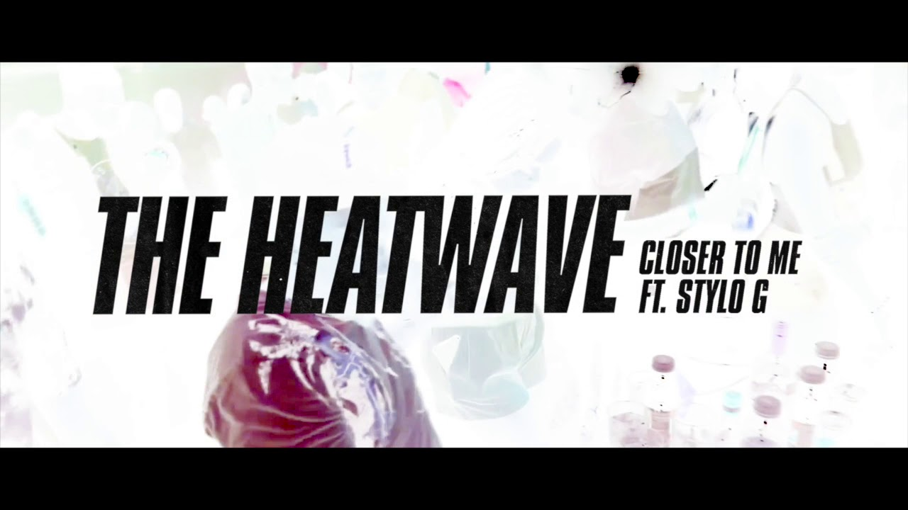the-heatwave-closer-to-me-ft-stylo-g-march-2018-heat-wax
