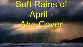 Soft Rains of April - A-ha Cover