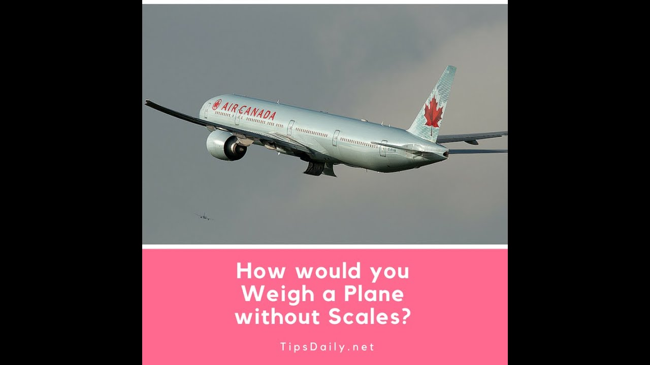 How would you Weigh a Plane without Scales - TOP BEST ANSWER - how would you weigh a plane without scales