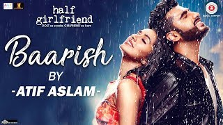 Baarish by Atif Aslam | Half Girlfriend | Arjun Kapoor & Shraddha Kapoor |  …