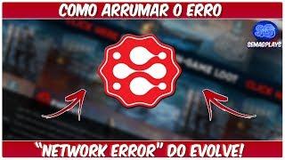 ✔Como Consertar o Erro Do Evolve {Network Error}