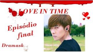 Drama Love in Time - ( Amor em Tempo) Episódio Final.