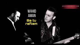 Ba Tu Raftam - با تو رفتم By Wahid Aman