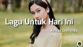Download Keisya Levronka ~ Lagu Untuk Hari Ini (lirik)