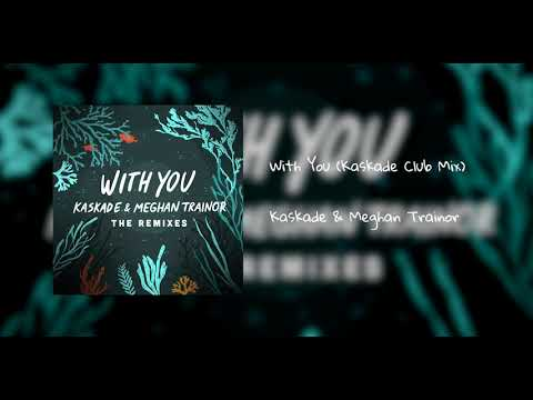 Kaskade & Meghan Trainor -  'With You' (Kaskade Club Mix)