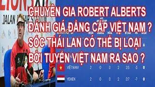 Chuyên Gia Robert Alberts Đánh Giá Đẳng Cấp Việt Nam ? Sốc Thái Lan Có Thể Bị Loại Bởi Việt Nam ?