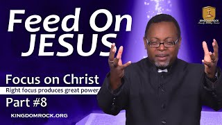 Feed On Jesus [Part 8 - Focus On Christ series]