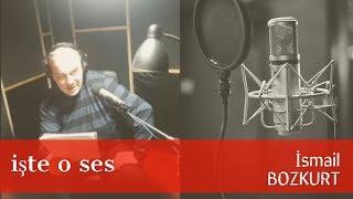 İsmail Bozkurt / Seslendirme Sanatçısı / İşte O Ses