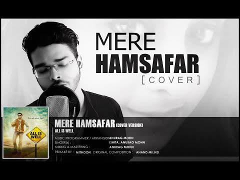 MERE HAMSAFAR (Cover) | | Anurag Mohn, Ishita | Full LYRICAL Video | ALL IS WELL |
