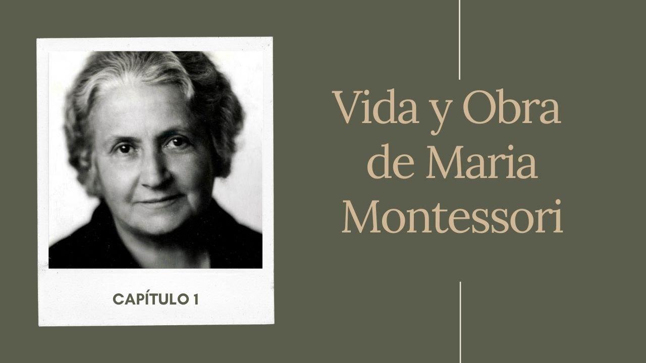 Cap 1  Vida y obra de Maria Montessori