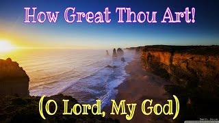 How Great Thou Art! (O Lord, My God)