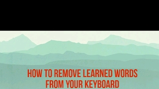 How to remove learned words from your keyboard