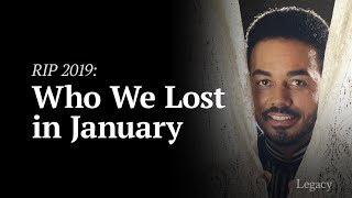 Legacy: R.I.P. Who Died in January 2019