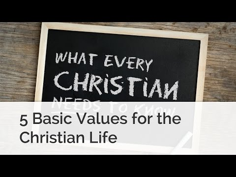 5 Basic Values for the Christian Life
