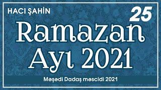 Hacı Şahin - Ramazan ayı 2021 - 25  (08.05.2021)
