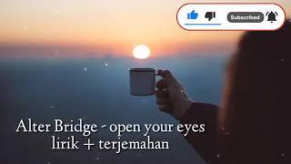 Alter Bridge - open your eyes (lirik + terjemahan)