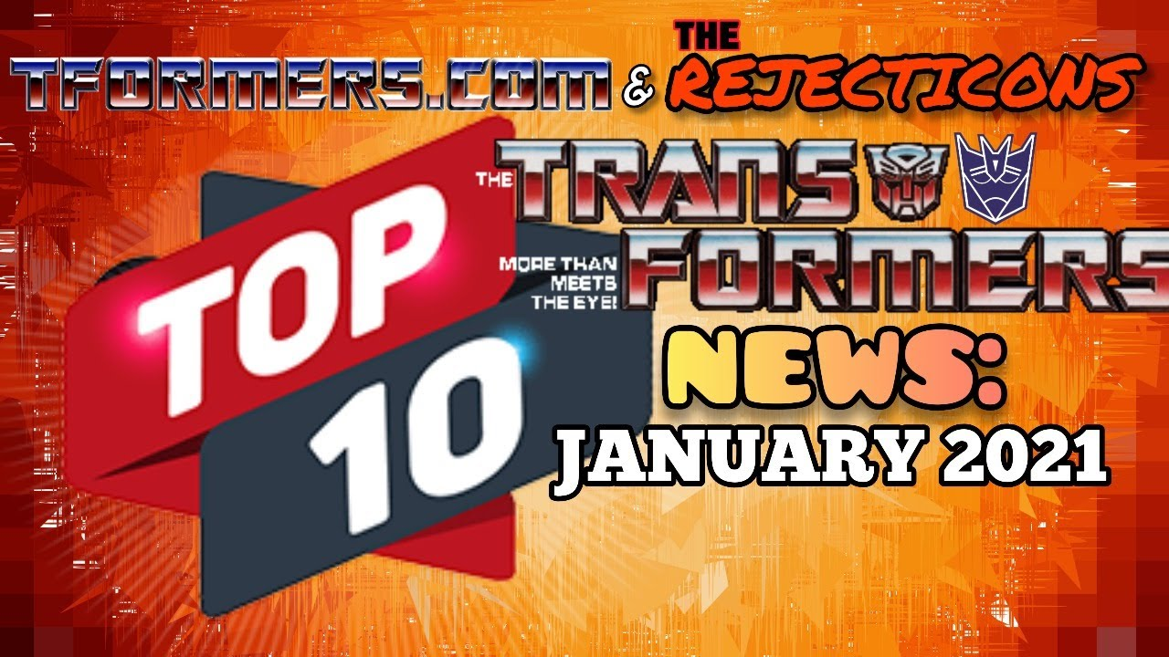 Tformers and the Rejecticons Top 10 News of January 2021