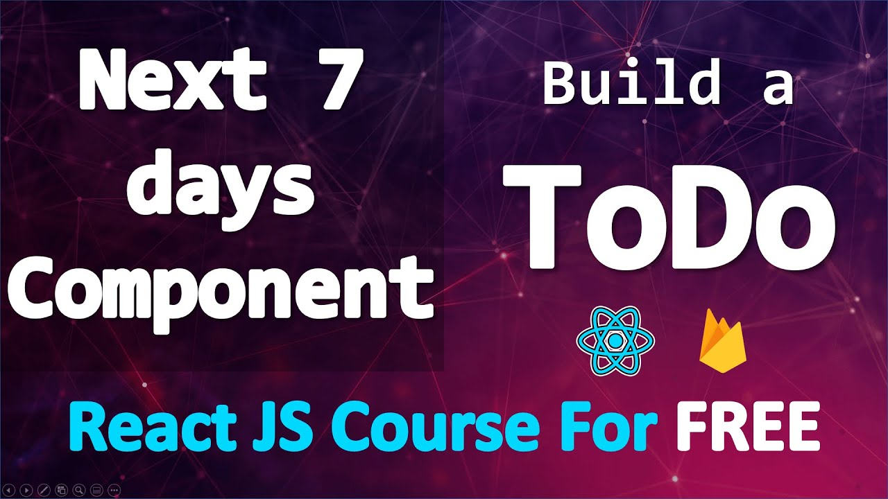 Build a TODO App with React and Firebase • Next 7 days Component • PART 18