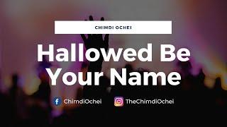 Hallowed Be Your Name by Chimdi Ochei   Nigerian Worship Songs 2021