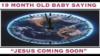 """19 Month Old Baby Saying """"Jesus Coming Soon"""""""