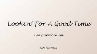 Lady Antebellum - Lookin For A Good Time (Lyrics)