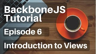 Backbone.js Tutorial - 6 - Introduction to Views