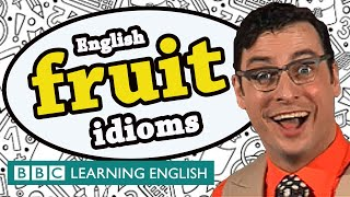 Fruit Idioms - BBC Learning English (The Teacher)