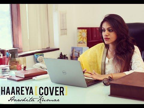 Haareya/Kya Mujhe Pyar Hai Female Cover Harshita Kumar