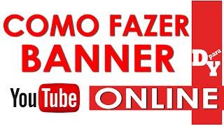 COMO FAZER UM BANNER ONLINE FÁCIL - iniciantes - Dicas Para Youtubers
