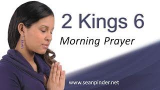 SEEING THROUGH THE EYES OF FAITH - 2 KINGS 6 - MORNING PRAYER