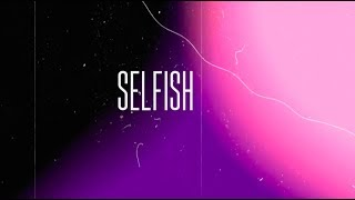 """WATCH MUSIC VIDEO FOR """"SELFISH"""" HERE: Lyric Video by @issadrawing."""