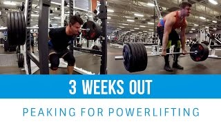 How To Peak For A Powerlifting Meet | Training Vlog | 3 Weeks Out