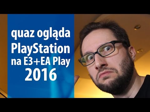 quaz ogląda E3 2016 #6: PlayStation/Sony