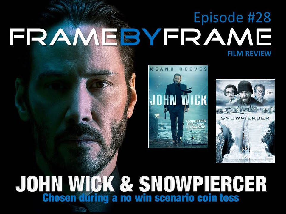 Frame By Frame - Episode 28 - John Wick & Snowpiercer (film review ...