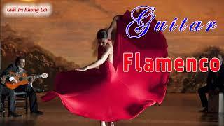Tuyệt Đỉnh Hòa Tấu Guitar Flamenco Hay Nhất - Hòa Tấu Không Lời Cuốn Hút Người Nghe