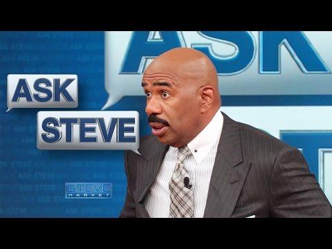 Ask Steve: Ask Steve: Just shut your damn mouth! || STEVE HARVEY