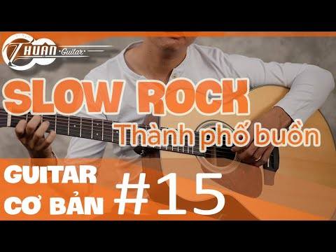 Tự học Guitar #15 | Điệu SLOW ROCK nhịp 6/8 và ứng dụng THÀNH PHỐ BUỒN