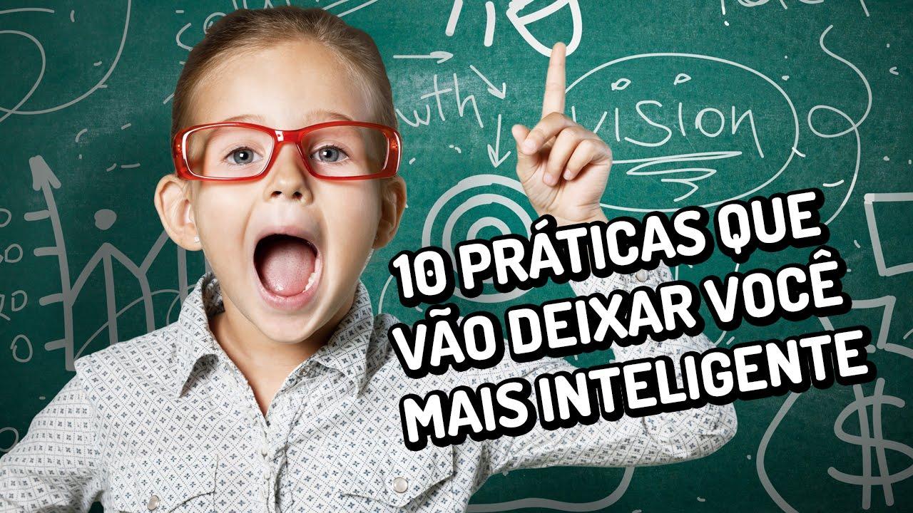 10 práticas que vão deixar você mais inteligente