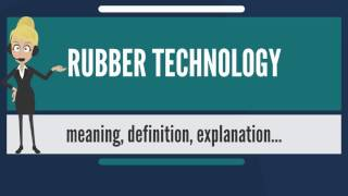 What is RUBBER TECHNOLOGY? What does RUBBER TECHNOLOGY mean? RUBBER TECHNOLOGY meaning