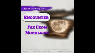 Crit Academy Presents Encounter Far from Moonlight