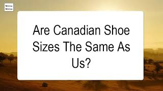 Are Canadian Shoe Sizes The Same As US