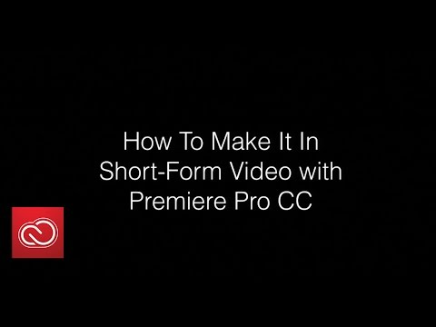 How To Make It In Short-Form Video With Premiere Pro CC | Adobe Creative Cloud