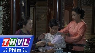 THVL | Phận làm dâu - Tập 16[6]: Con Thảo bị sốt nhưng bà Hội đồng không cho mời thầy lang chữa trị