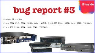 bug report #3 - juniper mx, cisco wlc, cisco isr 2900