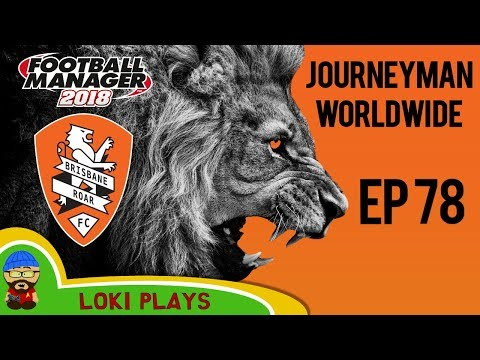 FM18 - Journeyman Worldwide - EP78 - Brisbane Roar Australia - Football Manager 2018