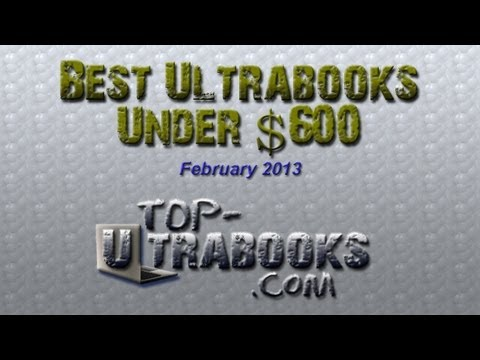 Best Ultrabooks Under $600 (February 2013)