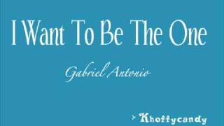 Gabriel Antonio- I want to be the one [ lyrics ]