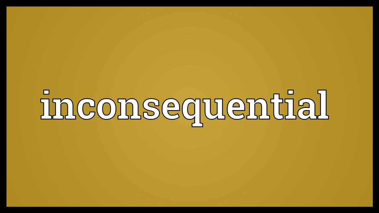 Inconsequential Meaning   YouTube